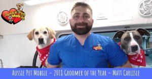 Aussie Pet Mobile – 2018 Groomer Of The Year – Matt Carlisle